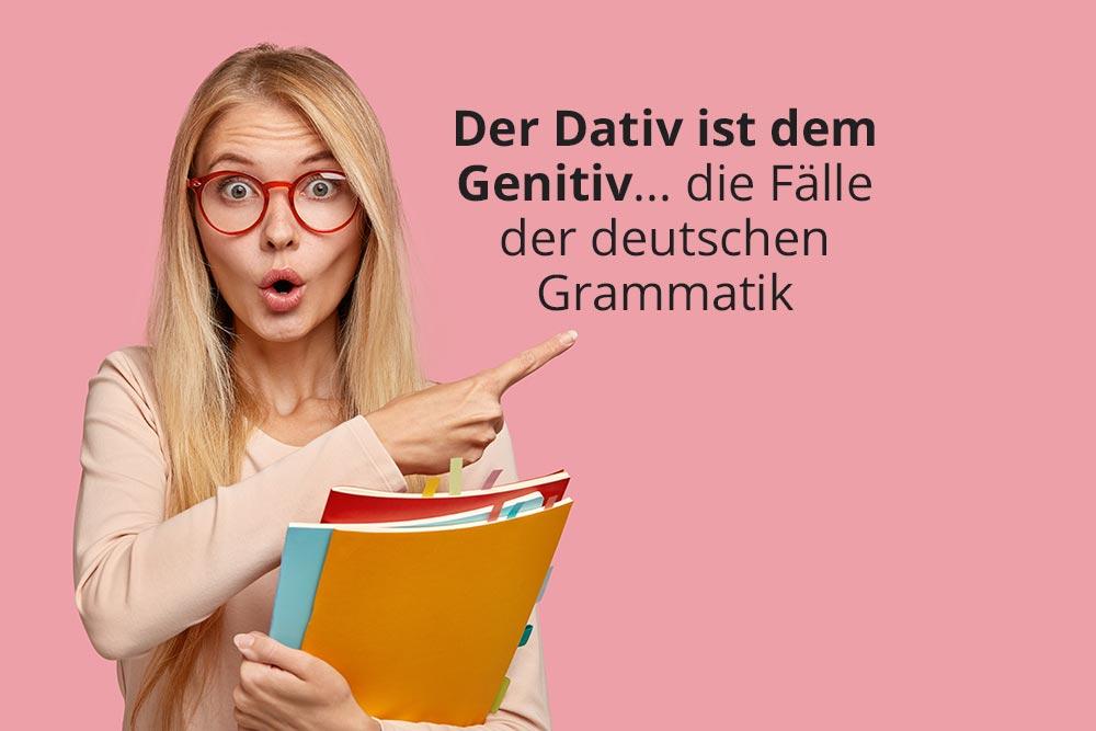 Der Dativ ist dem Genitiv… die Fälle der deutschen Grammatik